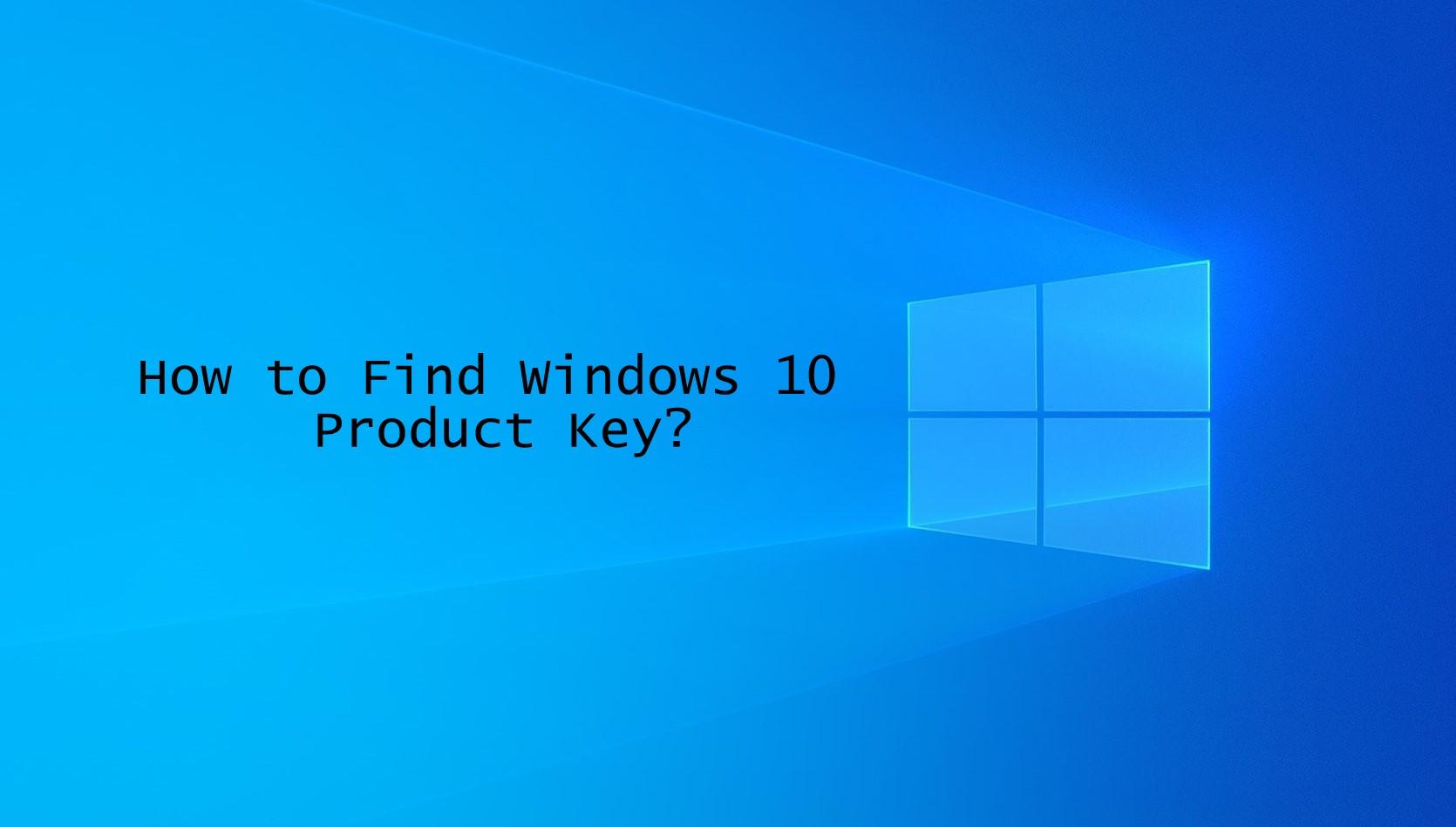 Nola aurkitu Windows 10 Produktuaren gakoa [6 Easy Methods]