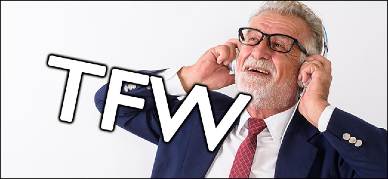 """Zer esan nahi du """"TFW"""" eta nola erabiltzen duzu?"""