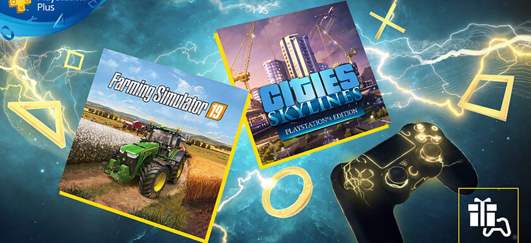 PS PS Plus-ek estrategiaren eta erlaxazioaren zaleei mesede egingo die.  Hiriak: Skylines eta Farming Simulator 19 doan